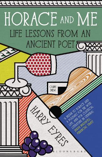 Horace and Me: Life Lessons from an Ancient Poet (Paperback)