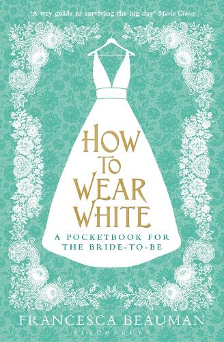 How to Wear White: A Pocketbook for the Bride-to-be (Paperback)