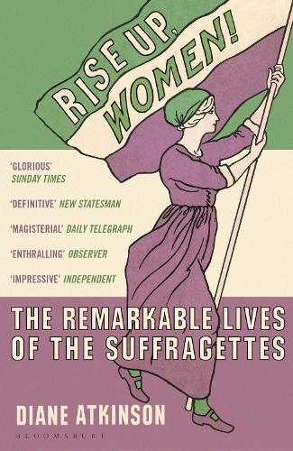 Rise Up Women!: The Remarkable Lives of the Suffragettes (Paperback)