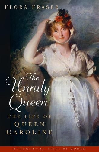 The Unruly Queen: The Life of Queen Caroline (Paperback)