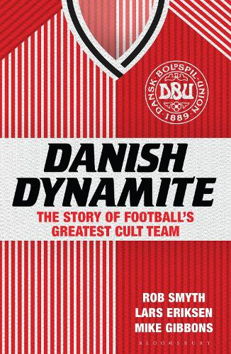 Danish Dynamite: The Story of Football's Greatest Cult Team (Paperback)