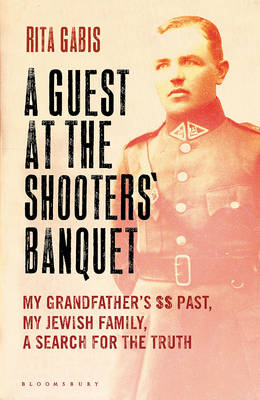 A Guest at the Shooters' Banquet: My Grandfather's SS Past, My Jewish Family, A Search for the Truth (Hardback)