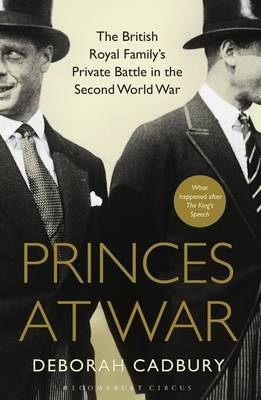 Princes at War: The British Royal Family's Private Battle in the Second World War (Hardback)