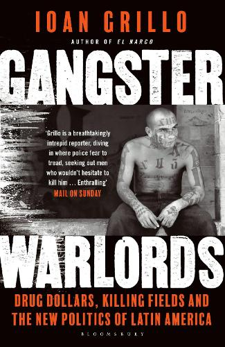 Gangster Warlords: Drug Dollars, Killing Fields, and the New Politics of Latin America (Paperback)