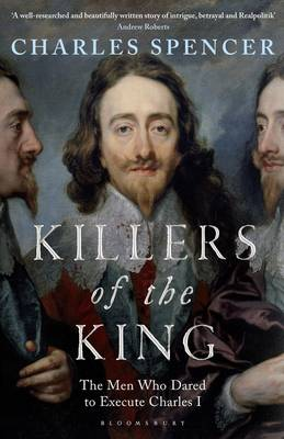 Killers of the King: The Men Who Dared to Execute Charles I (Hardback)