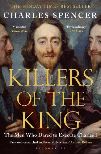 Killers of the King: The Men Who Dared to Execute Charles I (Paperback)