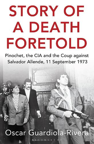 Story of a Death Foretold: Pinochet, the CIA and the Coup against Salvador Allende, 11 September 1973 (Paperback)