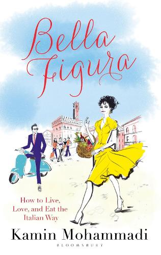 Bella Figura: How to Live, Love and Eat the Italian Way (Hardback)