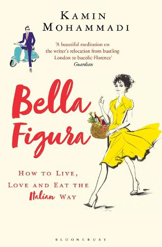 Bella Figura: How to Live, Love and Eat the Italian Way (Paperback)