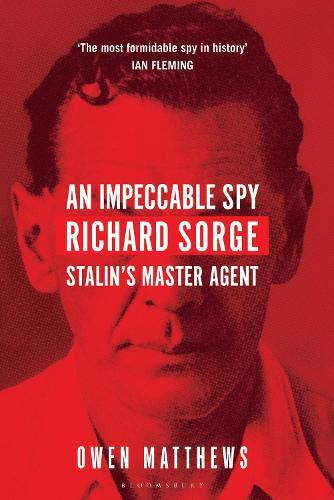 An Impeccable Spy: Richard Sorge, Stalin's Master Agent (Hardback)