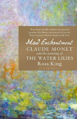 Mad Enchantment: Claude Monet and the Painting of the Water Lilies (Paperback)