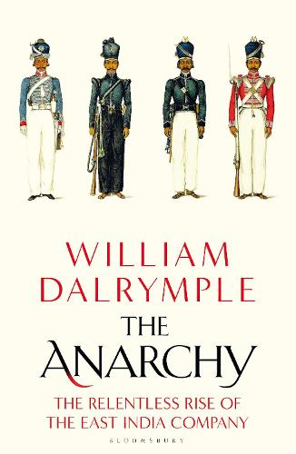 The Anarchy: The Relentless Rise of the East India Company (Hardback)
