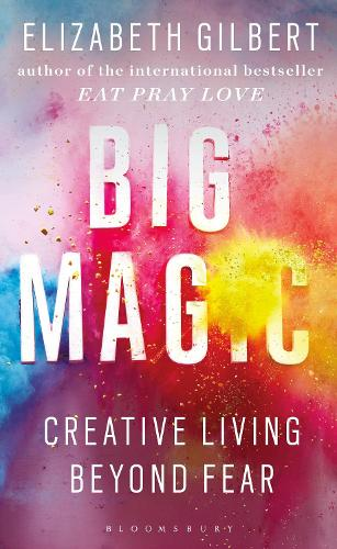 Big Magic: How to Live a Creative Life, and Let Go of Your Fear (Paperback)