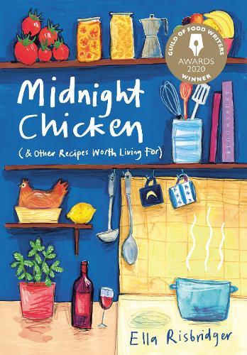 Midnight Chicken: & Other Recipes Worth Living For (Hardback)
