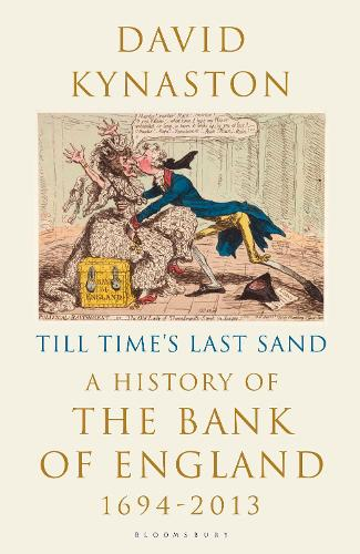 Till Time's Last Sand: A History of the Bank of England 1694-2013 (Hardback)
