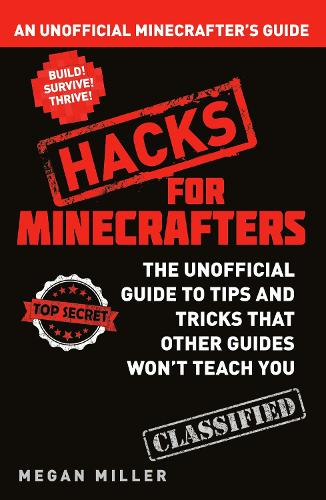 Hacks for Minecrafters: An Unofficial Minecrafters Guide - Hacks for Minecrafters 1 (Paperback)