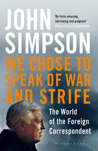 We Chose to Speak of War and Strife: The World of the Foreign Correspondent (Paperback)