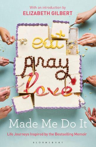 Eat Pray Love Made Me Do It: Life Journeys Inspired by the Bestselling Memoir (Paperback)