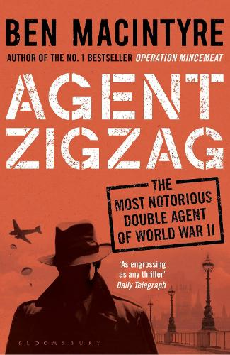 Agent Zigzag: The True Wartime Story of Eddie Chapman: Lover, Traitor, Hero, Spy (Paperback)