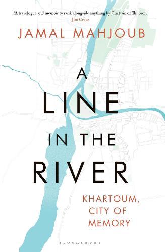 A Line in the River: Khartoum, City of Memory (Hardback)