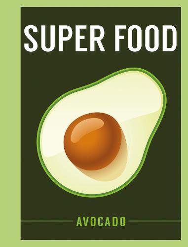 Super Food: Avocado - Superfoods (Hardback)
