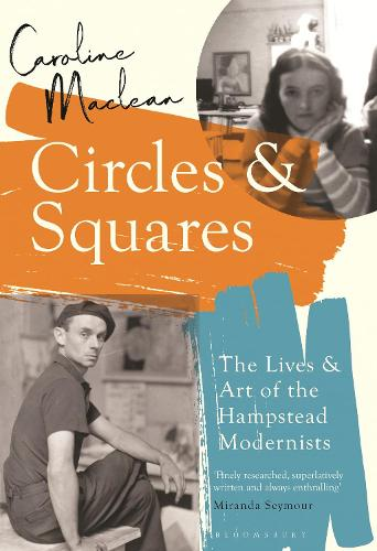Circles and Squares: The Lives and Art of the Hampstead Modernists (Paperback)