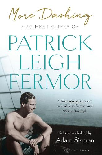 More Dashing: Further Letters of Patrick Leigh Fermor (Hardback)