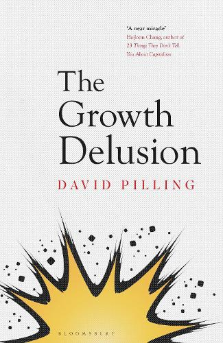 The Growth Delusion: The Wealth and Well-Being of Nations (Hardback)