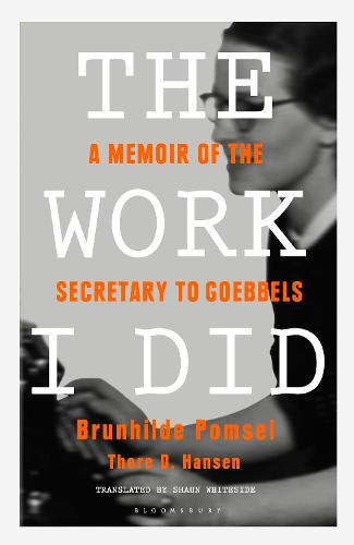 The Work I Did: A Memoir of the Secretary to Goebbels (Paperback)