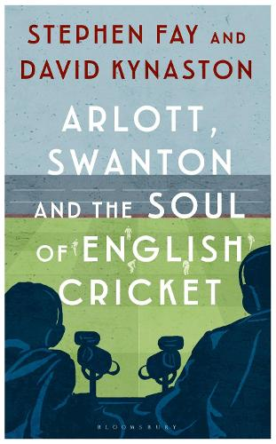 Arlott, Swanton and the Soul of English Cricket (Hardback)