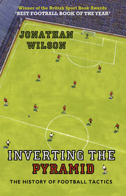 Inverting the Pyramid: The History of Football Tactics (Paperback)