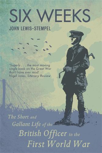 Six Weeks: The Short and Gallant Life of the British Officer in the First World War (Paperback)
