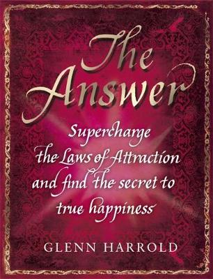 The Answer: Supercharge the Law of Attraction and Find the Secret of True Happiness (Hardback)