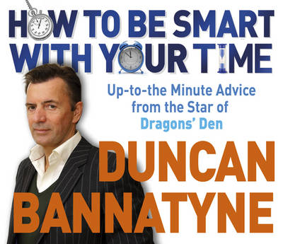 "How to be Smart with Your Time: Expert Advice from the Star of ""Dragons' Den"" (CD-Audio)"