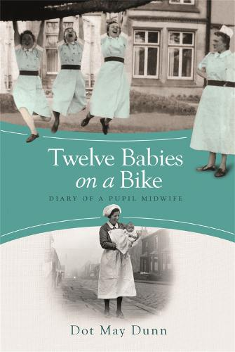 Twelve Babies on a Bike: Diary of a Pupil Midwife (Paperback)