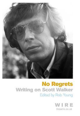 No Regrets: Writings on Scott Walker (Paperback)