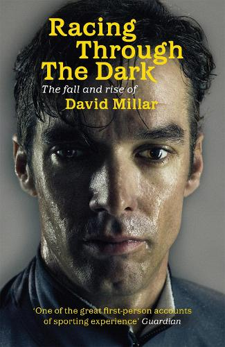 Racing Through the Dark: The Fall and Rise of David Millar (Paperback)