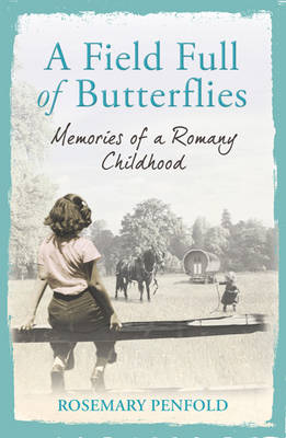 A Field Full of Butterflies: Memories of a Romany Childhood (Hardback)