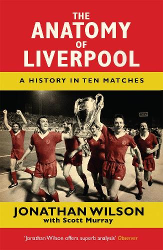 The Anatomy of Liverpool: A History in Ten Matches (Paperback)