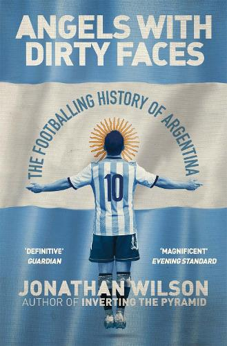 Angels With Dirty Faces: The Footballing History of Argentina (Paperback)