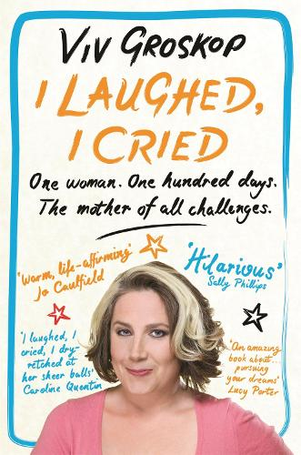 I Laughed, I Cried: One Woman, One Hundred Days, The Mother of all Challenges (Paperback)