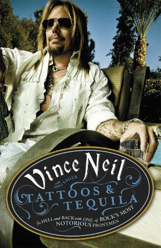 Tattoos & Tequila: To Hell and Back With One Of Rock's Most Notorious Frontmen (Paperback)