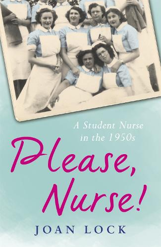 Please, Nurse!: A Student Nurse in the 1950s (Paperback)