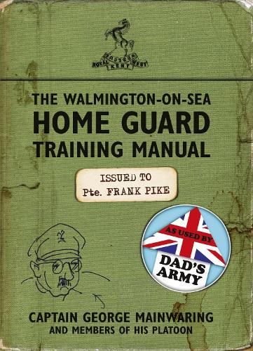 The Walmington-on-Sea Home Guard Training Manual: As Used by Dad's Army (Paperback)