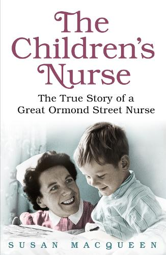 The Children's Nurse: The True Story of a Great Ormond Street Nurse (Paperback)