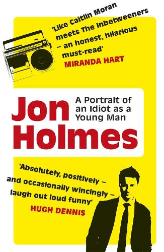 A Portrait of an Idiot as a Young Man: Part memoir, part explanation as to why men are so rubbish (Paperback)