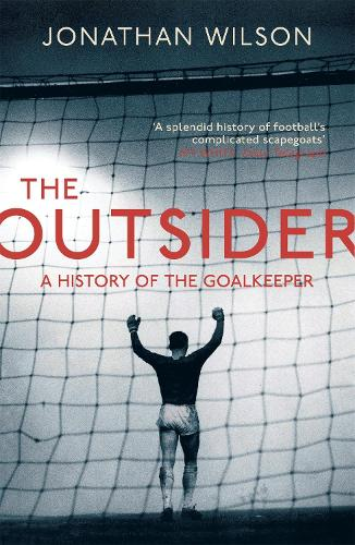 The Outsider: A History of the Goalkeeper (Paperback)