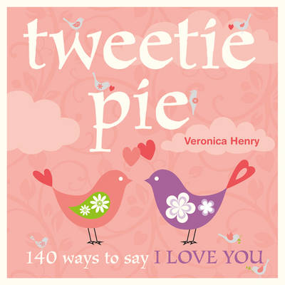 Tweetie Pie: 140 Ways to Say I Love You (Hardback)