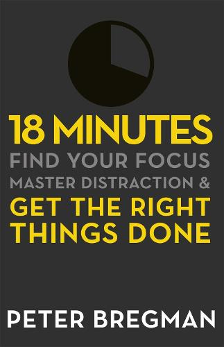 18 Minutes: Find Your Focus, Master Distraction and Get the Right Things Done (Paperback)