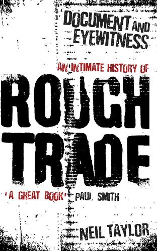 Document And Eyewitness: An Intimate History of Rough Trade (Paperback)